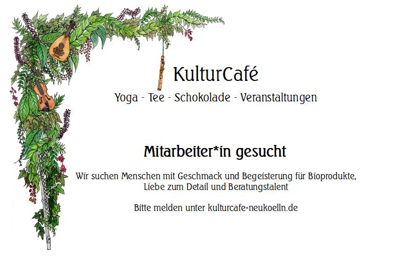 Mitarbeiter*in gesucht   Wir suchen Menschen mit Geschmack und Begeisterung für Bioprodukte, Liebe zum Detail und Beratungstalent  Bitte melden unter kulturcafe-neukoelln.de