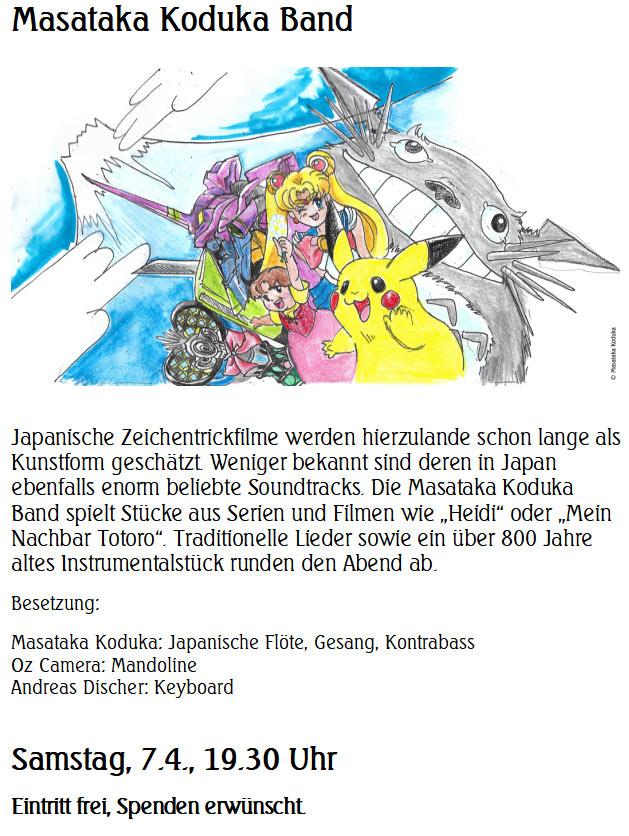 """Samstag im KulturCafé: Masataka Koduka Band --- Japanische Zeichentrickfilme werden hierzulande schon lange als Kunstform geschätzt. Weniger bekannt sind deren in Japan ebenfalls enorm beliebte Soundtracks. Die Masataka Koduka Band spielt Stücke aus Serien und Filmen wie """"Heidi"""" oder """"Mein Nachbar Totoro"""". Traditionelle Lieder sowie ein über 800 Jahre altes Instrumentalstück runden den Abend ab.  Besetzung: Masataka Koduka: Japanische Flöte, Gesang, Kontrabass; Oz Camera: Mandoline; Andreas Discher: Keyboard --- Samstag, 7.4., 19.30 Uhr Eintritt frei, Spenden erwünscht."""