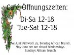 KulturCafé Öffnungszeiten: Di-Sa 12-18 (Tue-Sat 12-18) --- Mai-Juni Mittwoch zu, Sonntag African Brunch --- May-June we are closed Wednesdays, Sundays African Brunch