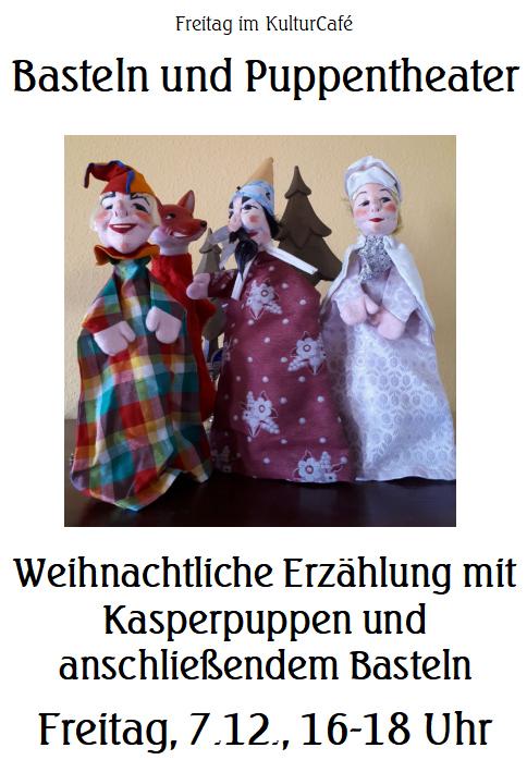 Freitag im KulturCafé Basteln und PWeihnachtliche Erzählung mit Kasperpuppen und anschließendem Basteln ---- Freitag, 7.12., 16-18 Uhr