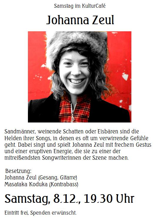 Samstag im KulturCafé --- Johanna Zeul --- Sandmänner, weinende Schatten oder Eisbären sind die Helden ihrer Songs, in denen es oft um verwirrende Gefühle geht. Dabei singt und spielt Johanna Zeul mit frechem Gestus und einer eruptiven Energie, die sie zu einer der mitreißendsten Songwriterinnen der Szene machen. ---  Besetzung: Johanna Zeul (Gesang, Gitarre), Masataka Koduka (Kontrabass) ---Samstag, 8.12., 19.30 Uhr Eintritt frei, Spenden erwünscht.