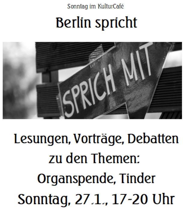 Sonntag im KulturCafé ---Berlin spricht --- Lesungen, Vorträge, Debatten zu den Themen:  Organspende, Tinder ---- Sonntag, 27.1., 17-20 Uhr