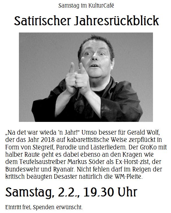 """Samstag im KulturCafé ----- Satirischer Jahresrückblick ---- """"Na det war wieda 'n Jahr!"""" Umso besser für Gerald Wolf, der das Jahr 2018 auf kabarettistische Weise zerpflückt in Form von Stegreif, Parodie und Lästerliedern. Der GroKo mit halber Raute geht es dabei ebenso an den Kragen wie dem Teufelsaustreiber Markus Söder als Ex-Horst-zist, der Bundeswehr und Ryanair. Nicht fehlen darf im Reigen der kritisch beäugten Desaster natürlich die WM-Pleite. --- Samstag, 2.2., 19.30 Uhr Eintritt frei, Spenden erwünscht."""