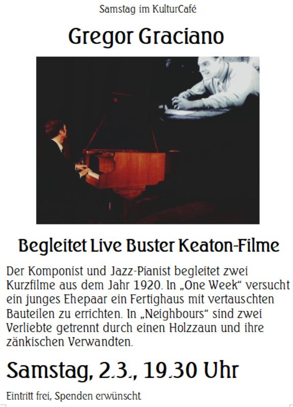 """Samstag im KulturCafé ---- Gregor Graciano  Begleitet Live Buster Keaton-Filme ---- Der Komponist und Jazz-Pianist begleitet zwei Kurzfilme aus dem Jahr 1920. In """"One Week"""" versucht ein junges Ehepaar ein Fertighaus mit vertauschten Bauteilen zu errichten. In """"Neighbours"""" sind zwei Verliebte getrennt durch einen Holzzaun und ihre zänkischen Verwandten.---- Samstag, 2.3., 19.30 Uhr Eintritt frei, Spenden erwünscht."""